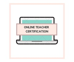 Online Teacher Certification to Become a Teacher
