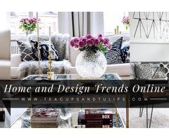Home and Design Trends Online by Tea Cups and Tulips