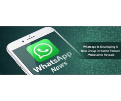 WhatsApp Is Developing A New Group Invitation Feature – Wabetainfo Reveals