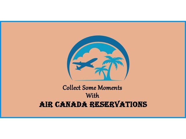 Collect Some Moments with Air Canada Reservations | free-classifieds-usa.com