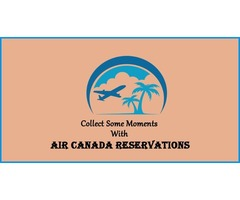 Collect Some Moments with Air Canada Reservations