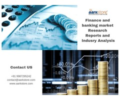 Get Finance and Banking market research reports at Aarkstore Market Research