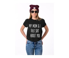 MY MOM $ I TALK SHIT ABOUT YOU T-shirt Tops