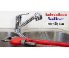 Plumbers In Houston Would Resolve Every Big Issue