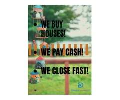 We buy your property!! We pay with cash.