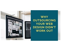 Why Outsourcing Your Web Design Didn't Work Out?