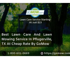 Best Lawn Care And Lawn Mowing Service In Pflugerville, TX At Cheap Rate By GoMow
