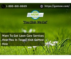 Want To Get Lawn Care Services Near You In Texas? Visit GoMow Now