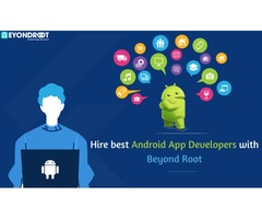 Hire best android app developers with Beyond Root