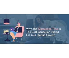 Why The Quarantine Time Is The Best Incubation Period For Your Startup Growth   X-Byte Enterprise So