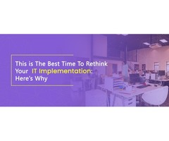 Why This Is The Best Time To Rethink Your IT Implementation |  X-Byte Enterprise Solutions