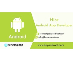 Benefits of Hire Android App Developer from | Beyond Root