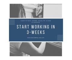 Start Working in 3-Weeks - Certified Home Health Aide