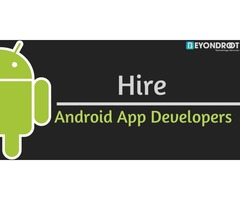 Hire Experienced Android App Developers to Create a High-Quality App