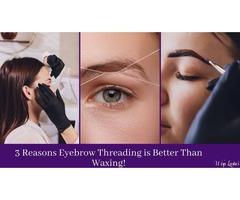 3 Reasons Eyebrow Threading is Better Than Waxing!