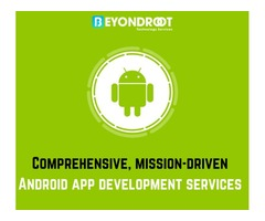 Comprehensive, mission-driven Android app development services