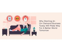 Why Starting An On-Demand Business Today Will Make Way For A Better World Tomorrow