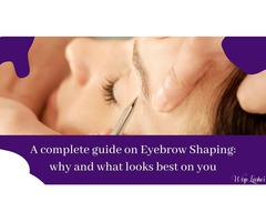 A complete guide on Eyebrow Shaping: why and what looks best on you