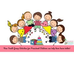 How Small Group Activities for Preschool Children can help in a child's development