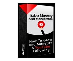 Tube Mastery and Monetization by Matt Par