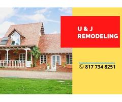 U & J REMODELING -Fort Worth