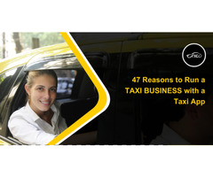 47 Reasons to Run a TAXI BUSINESS with a TAXI APP