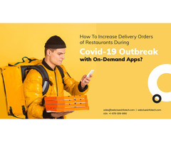 How To Increase Delivery Orders Of Restaurants During Covid-19 Outbreak With On-Demand Apps?